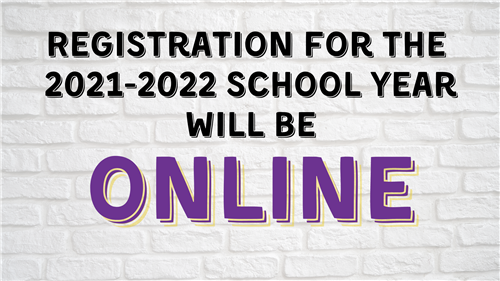 Registration for the 2021-2022 School year will be online