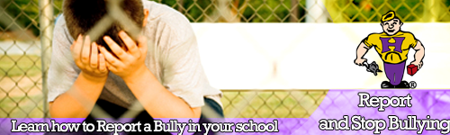 Report and Stop Bullying Banner - Learn how to report a bully in your school.