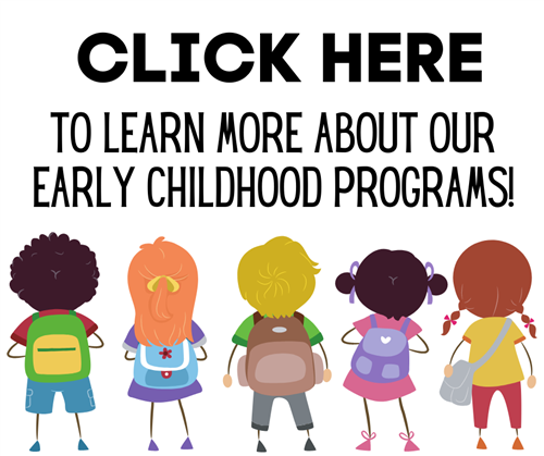 Click Here to Learn More About our Early Childhood Programs!